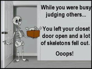 judging--juding others when our closet is full of skeletons