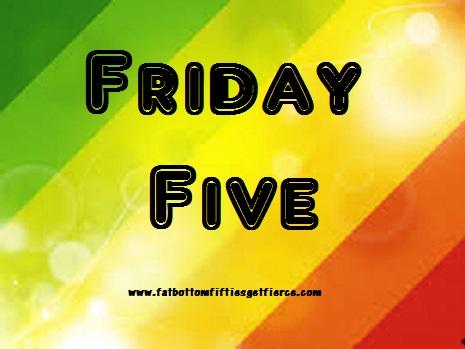 Friday Five at Fat-Bottom-Fifties Get Fierce