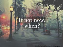 Time if not now when