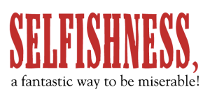 Selfishness be miserable